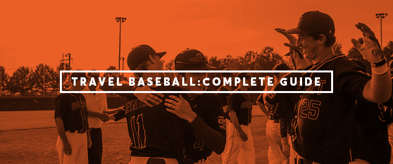 Travel Baseball: The Ultimate Guide for Parents and Players